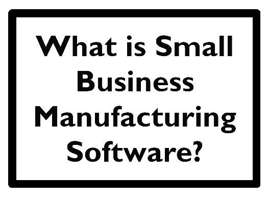 The phrase what is small business manufacturing software